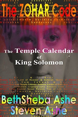The Zohar Code: The Temple Calendar of King Solomon BethSheba Ashe