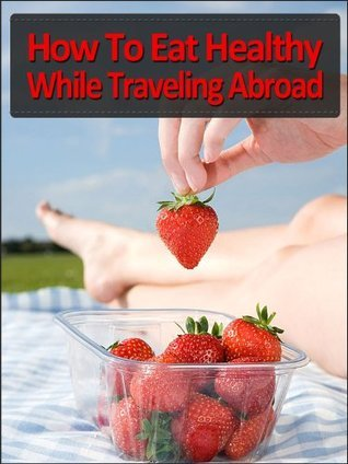 How To Eat Healthy While Traveling Abroad Joe Rayland