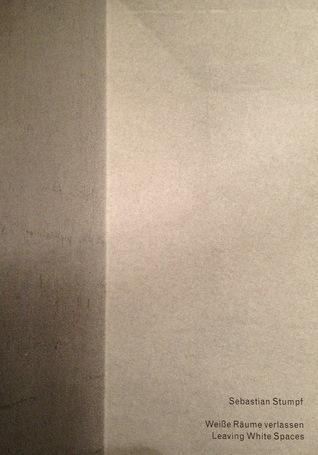 Weiße Räume verlassen. Leaving White Spaces. Sebastian Stumpf