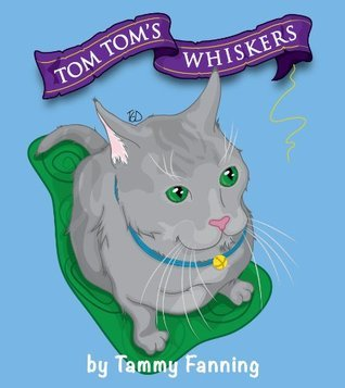 Tom Toms Whiskers  by  Tammy Fanning
