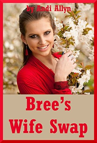 Brees Wife Swap (When Best Friends Cant Keep Their Hands to Themselves): A Group Sex Erotica Story  by  Andi Allyn