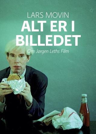 Alt er i billedet - Om Jørgen Leths film  by  Lars Movin