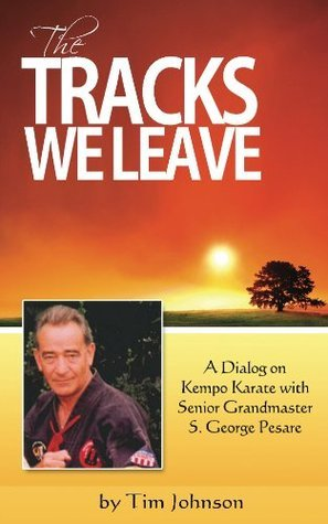 The Tracks We Leave: A Dialog With Senior Grandmaster S. George Pesare (Voices of the Masters Book 1)  by  Tim Johnson