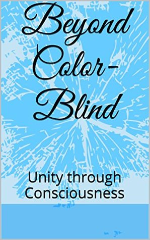 Beyond Color-Blind: Unity through Consciousness Ruth Merceron