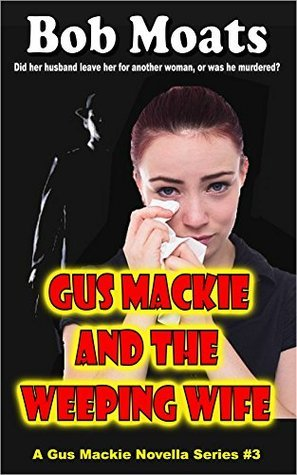 Gus Mackie and the Weeping Wife (Gus Mackie Novella series Book 3)  by  Bob Moats