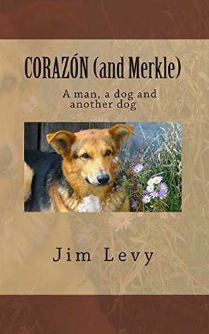 CORAZÓN (and Merkle): A man, a dog, and another dog  by  Jim Levy