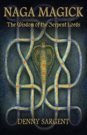 Naga Magick: The Wisdom of the Serpent Lords  by  Denny Sargent