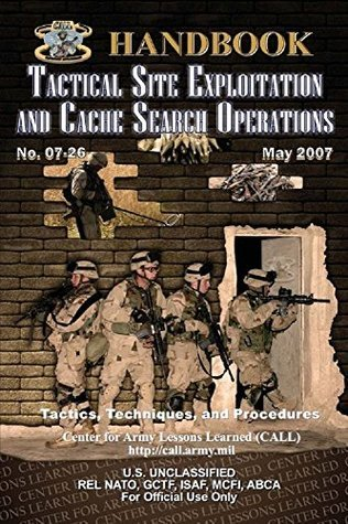 Tactical Site Exploitation and Cache Search Operations: Special Forces Tactics U.S. Army