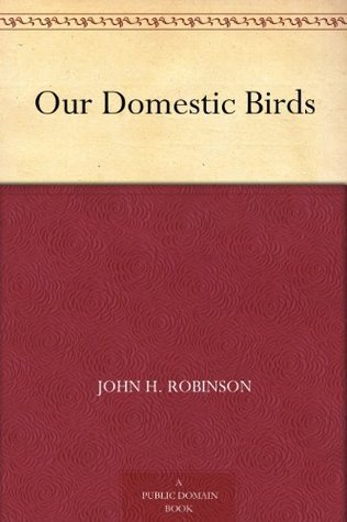Our Domestic Birds  by  John H. Robinson