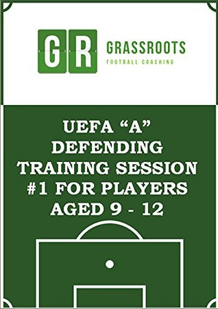 Defending - UEFA A soccer training programme to improve defending for 9 - 12 year olds (Soccer coaching training sessions for players aged 9 - 12)  by  Mike Trusson