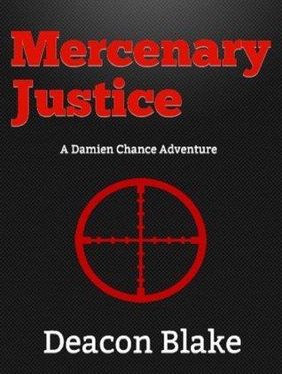 Mercenary Justice: A Damien Chance Adventure (Damien Chance Adventures Book 1) Deacon Blake