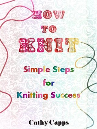 How To Knit  by  Cathy Capps