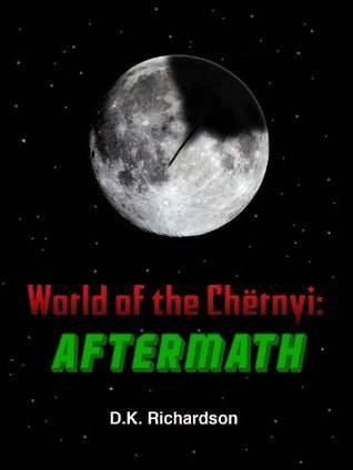 World of the Chernyi - Aftermath  by  D. K. Richardson