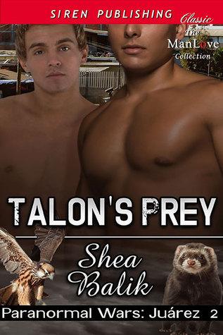 Talons Prey (Paranormal Wars: Juarez #2)  by  Shea Balik