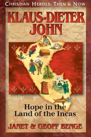 Klaus-Dieter John: Hope in the Land of the Incas (Christian Heroes: Then & Now) Janet Benge