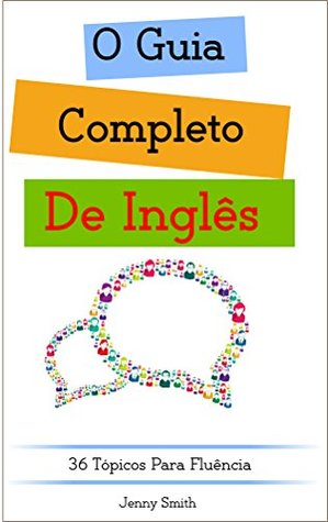 O Guia Completo De Inglês: 36 Tópicos Para Fluência (DOMINE O INGLÊS EM 12 TÓPICOS Livro 4)  by  Jenny Smith