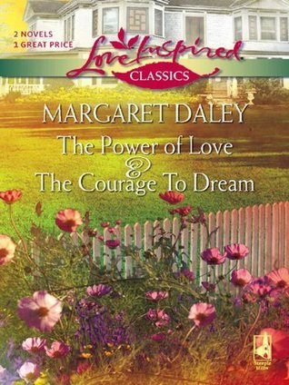 The Courage To Dream and The Power Of Love  by  Margaret Daley