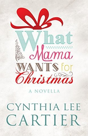 What Mama Wants for Christmas Cynthia Lee Cartier