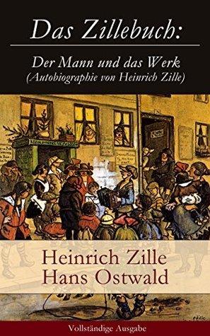 Das Zillebuch: Der Mann und das Werk (Autobiographie von Heinrich Zille) - Vollständige Ausgabe: Mit 223 meist erstmalig veröffentlichten Bildern Heinrich Zille