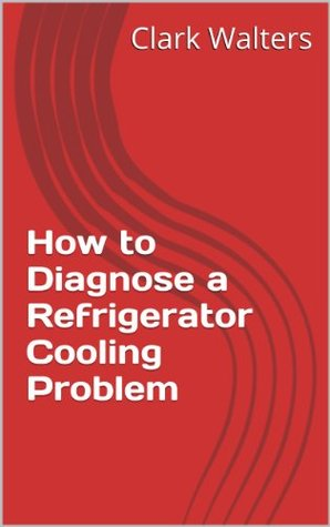 How to Diagnose a Refrigerator Cooling Problem  by  Clark Walters