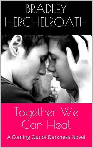 Together We Can Heal: A Coming Out of Darkness Novel  by  Bradley Herchelroath