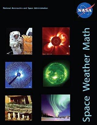 Space Weather Math: NASA Educator Guide. 2011.  by  NASA