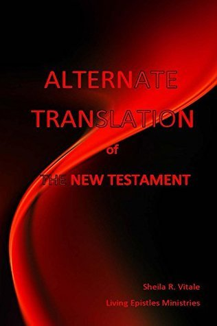Alternate Translation of The New Testament: An Esoteric Exposition Sheila Vitale