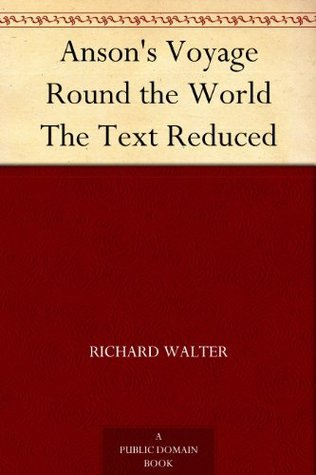 Ansons Voyage Round the World The Text Reduced  by  Richard Walter