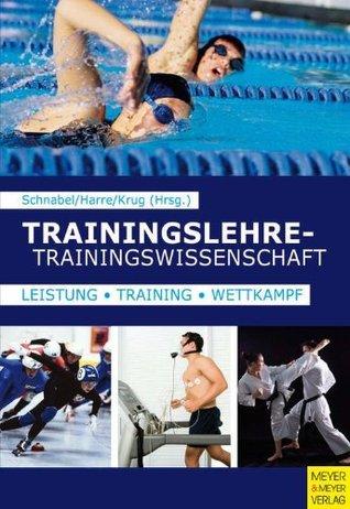 Trainingslehre - Trainingswissenschaft: Leistung - Training - Wettkampf Günter Schnabel