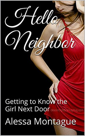 Hello Neighbor: Getting to Know the Girl Next Door Alessa Montague