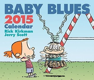 Baby Blues 2015 Day-to-Day Calendar  by  Rick Kirkman