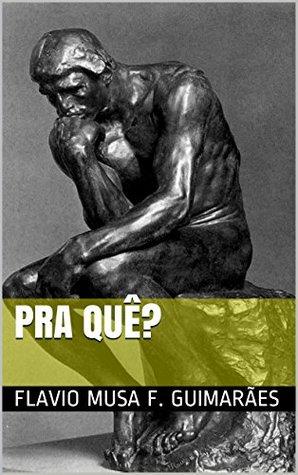Pra quê? (Contos Livro 1)  by  Flavio Musa F. Guimarães