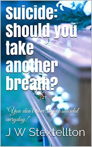 Suicide: Should you take another breath?  by  J W Stextellton
