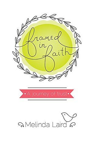 Framed in Faith: A Journey of Trust  by  Melinda Laird