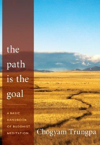 The Path Is the Goal: A Basic Handbook of Buddhist Meditation  by  Chogyam Trungpa