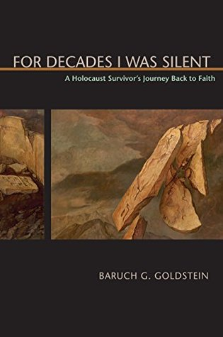 For Decades I Was Silent: A Holocaust Survivors Journey Back to Faith (Judaic Studies Series)  by  Baruck G. Goldstein