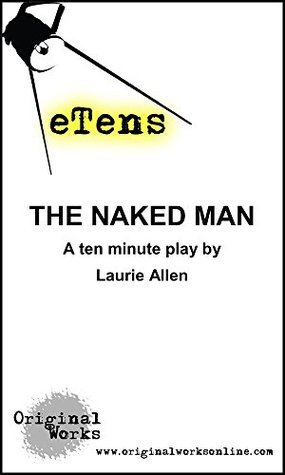 The Naked Man (a ten minute play)  by  Laurie Allen