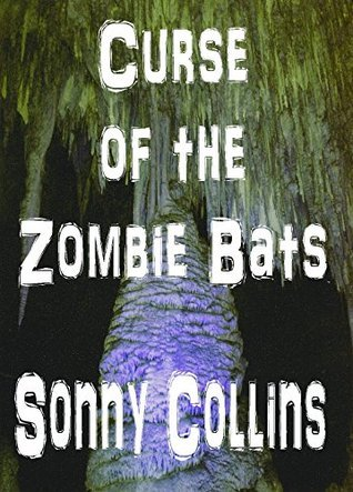 Curse of the Zombie Bats  by  Sonny Collins