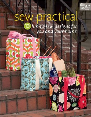 Sew Practical: 13 Fun-to-Sew Designs for You and Your Home  by  That Patchwork Place