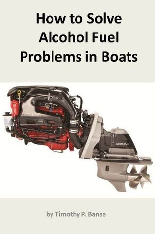 How to Solve Alcohol Fuel Problems in Boats Timothy Banse