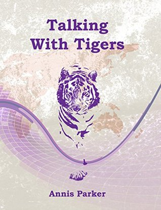 Talking With Tigers  by  Annis Parker