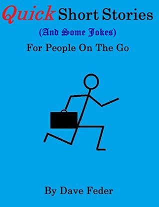Quick Short Stories and Some Jokes for People on the Go Dave Feder