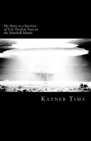 My Story as a Survivor of U.S. Nuclear Tests in the Marshall Islands Katner Tima