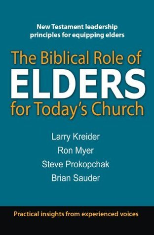 The Bilbical Role of Elders for Todays Church  by  Larry Kreider