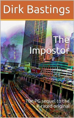 The Impostor: The PG sequel to the X-rated original (The Adventures of Dirk Bastings Book 2)  by  Dirk Bastings