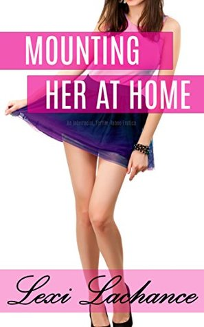 Mounting Her at Home: An Interracial, Fertile, Taboo Erotica  by  Lexi Lachance