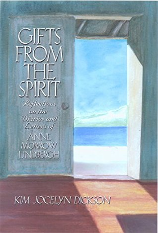 Gifts from the Spirit: Reflections on the Diaries and Letters of Anne Morrow Lindbergh  by  Kim Jocelyn Dickson