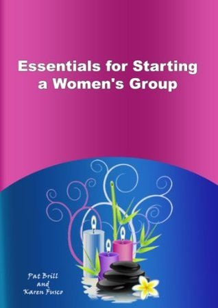 Essentials for Starting a Womens Group  by  Pat Brill www.WomensGroupBusyBites.com