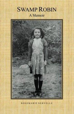 Swamp Robin: A Memoir  by  Rosemarie Nervelle