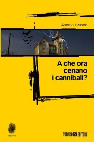 a che ora cenano i cannibali  by  Andrea Brando